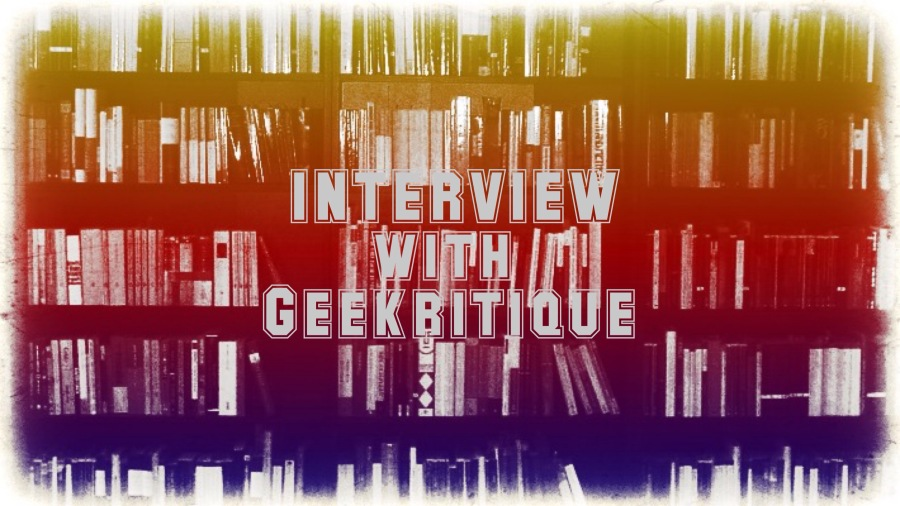An Interview with Geekritique!